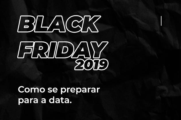 Black Friday 2019: como lojistas podem se preparar para a data.