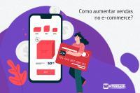 Como aumentar vendas no e-commerce? 6 dicas para alavancar os resultados da sua loja virtual
